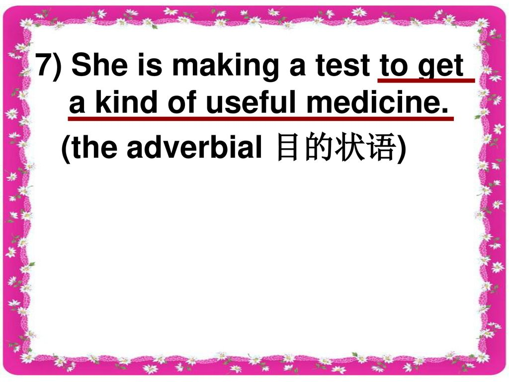 7) She is making a test to get a kind of useful medicine.