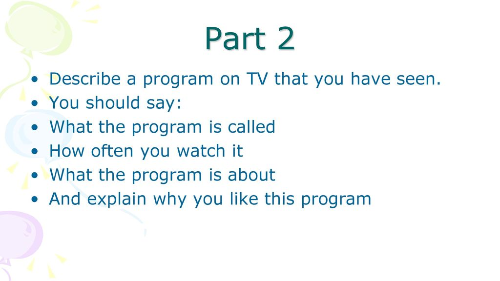 Part 2 Describe a program on TV that you have seen. You should say: