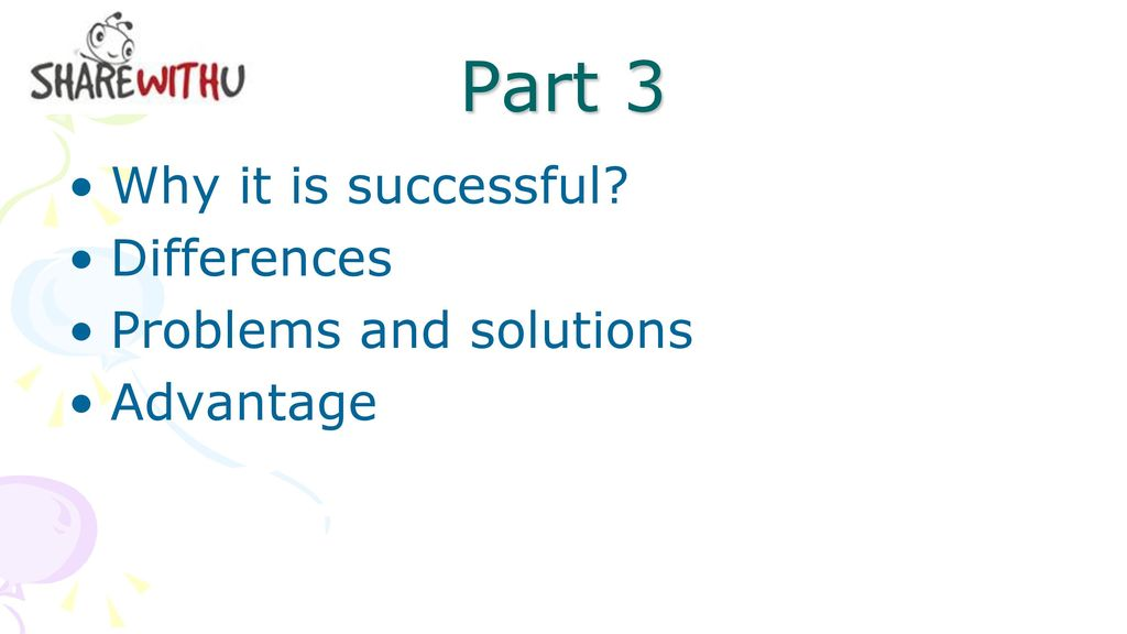 Part 3 Why it is successful Differences Problems and solutions