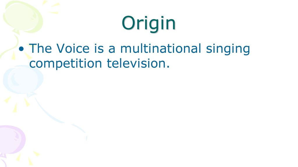 Origin The Voice is a multinational singing competition television.