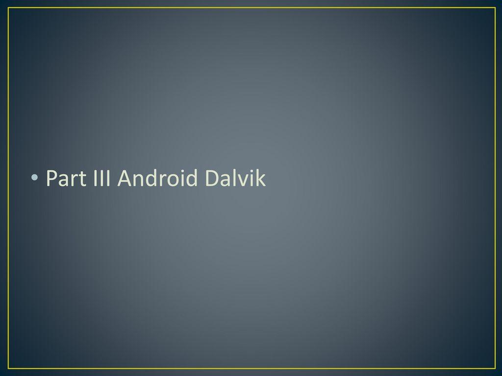 Part III Android Dalvik
