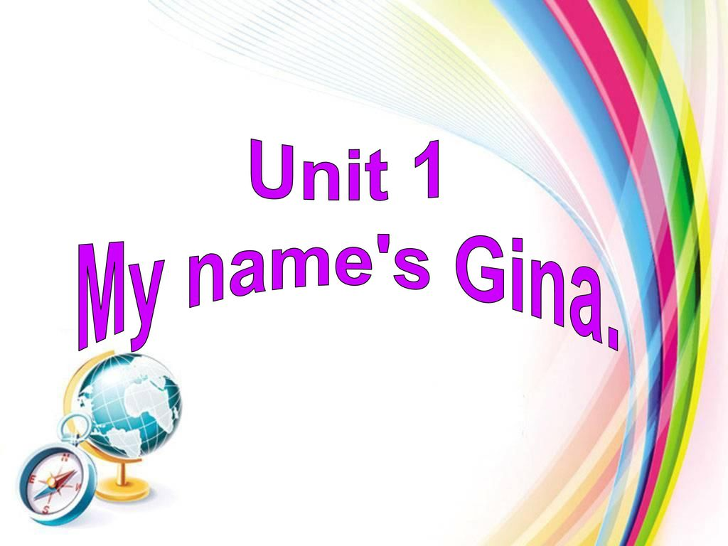 Unit 1 My name s Gina.