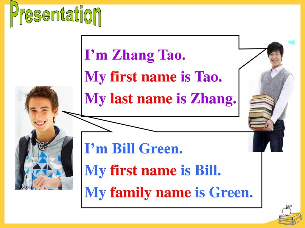 Presentation I'm Zhang Tao. My first name is Tao. My last name is Zhang. I'm Bill Green. My first name is Bill.
