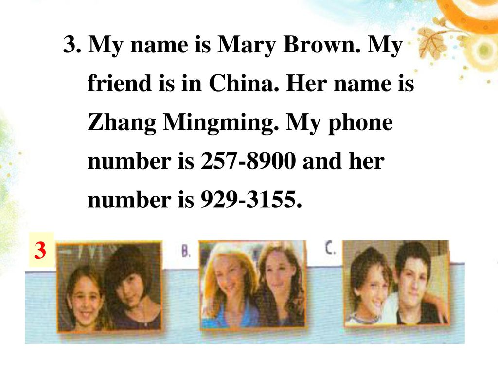 3. My name is Mary Brown. My friend is in China