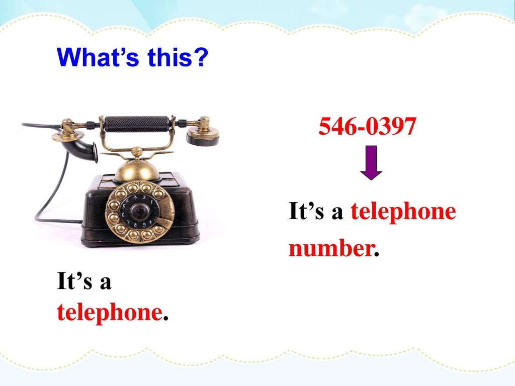 What's this It's a telephone number. It's a telephone.