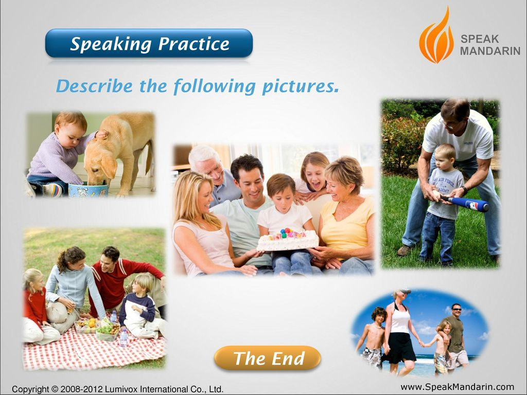 Speaking Practice Describe the following pictures. The End