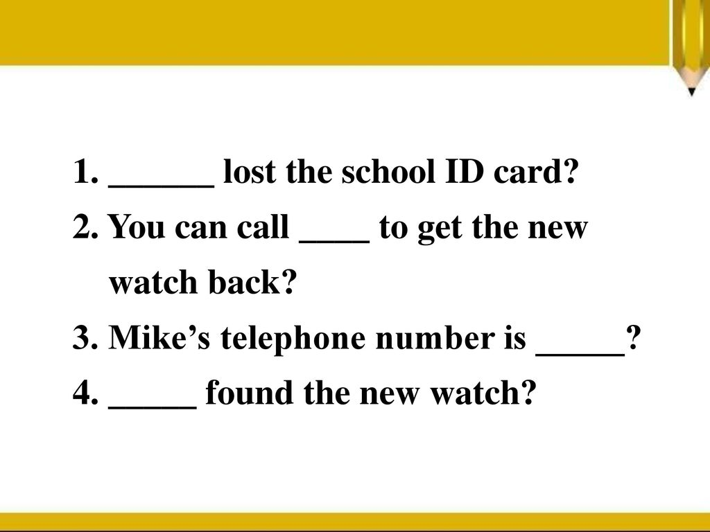 1. ______ lost the school ID card
