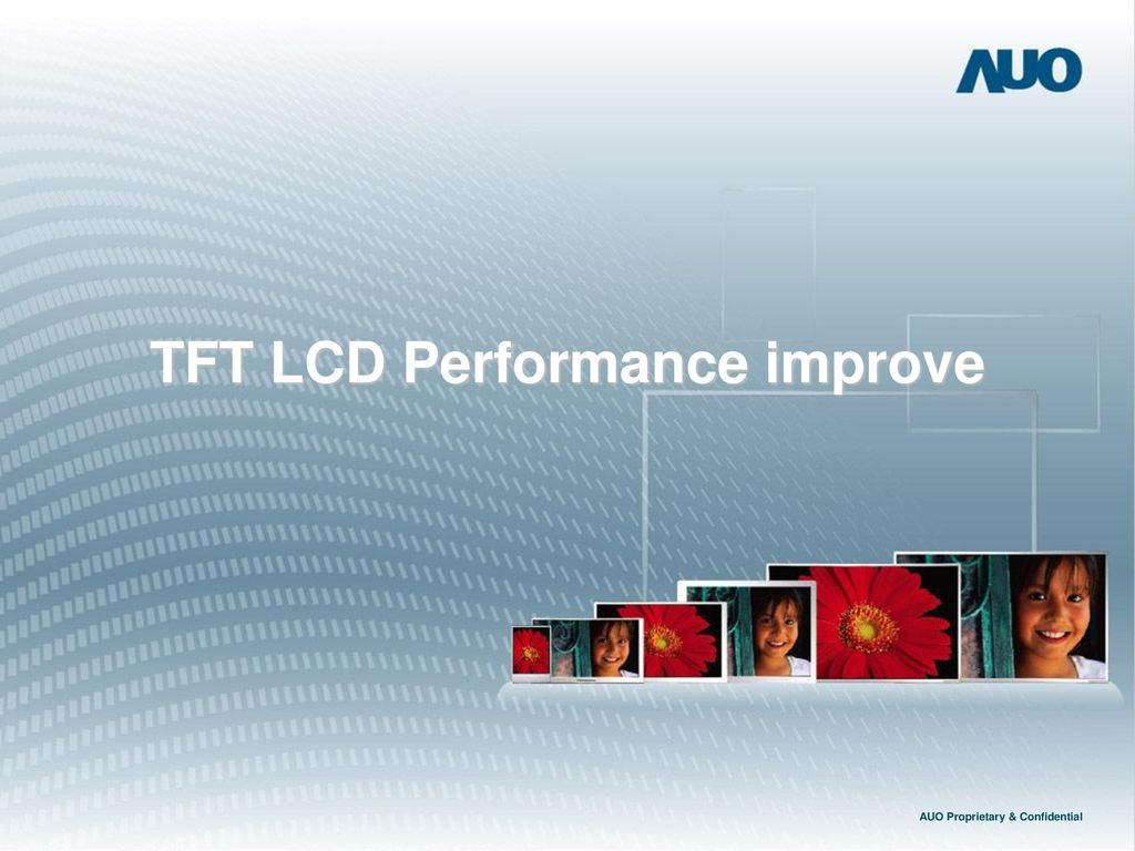 TFT LCD Performance improve AUO Proprietary & Confidential