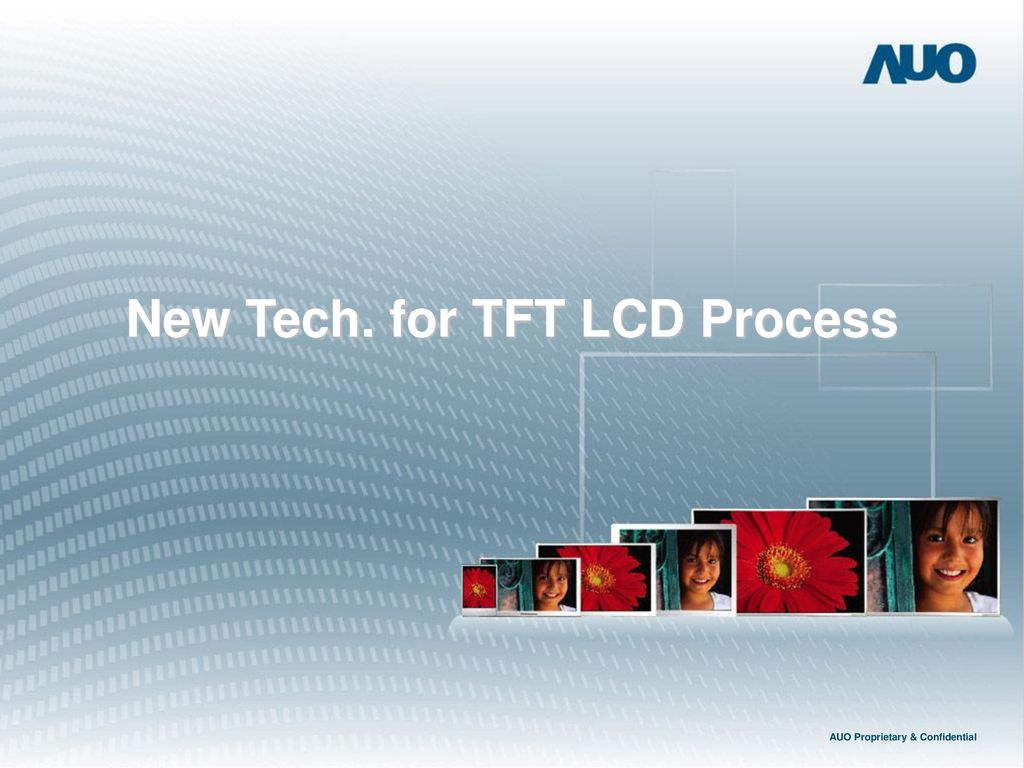 New Tech. for TFT LCD Process AUO Proprietary & Confidential
