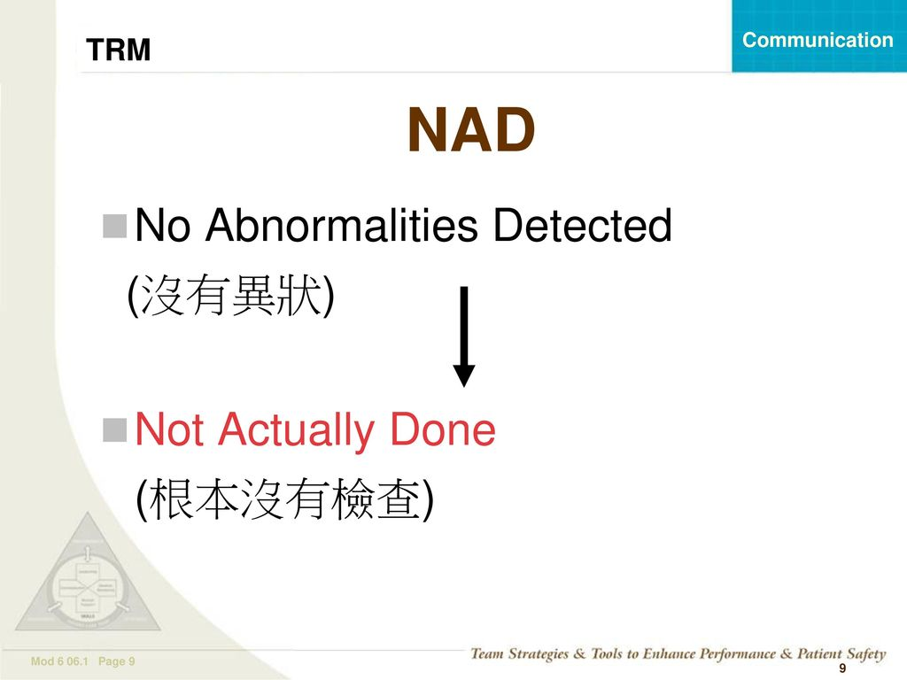 NAD No Abnormalities Detected (沒有異狀) Not Actually Done (根本沒有檢查)