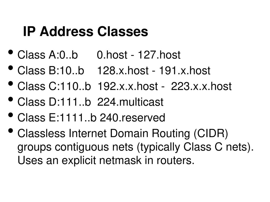 IP Address Classes Class A:0..b 0.host - 127.host