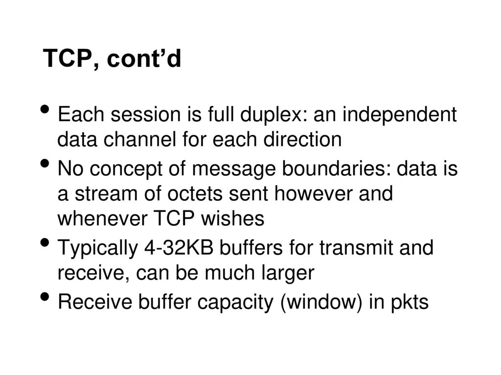 TCP, cont'd Each session is full duplex: an independent data channel for each direction.