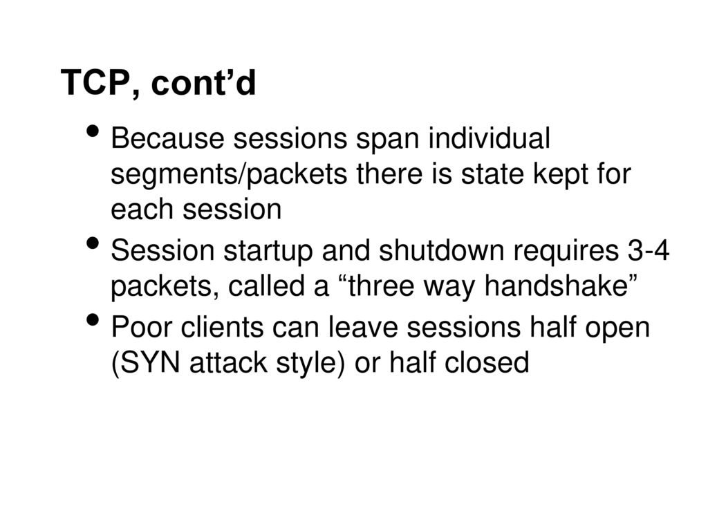 TCP, cont'd Because sessions span individual segments/packets there is state kept for each session.