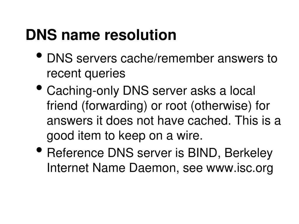 DNS name resolution DNS servers cache/remember answers to recent queries.
