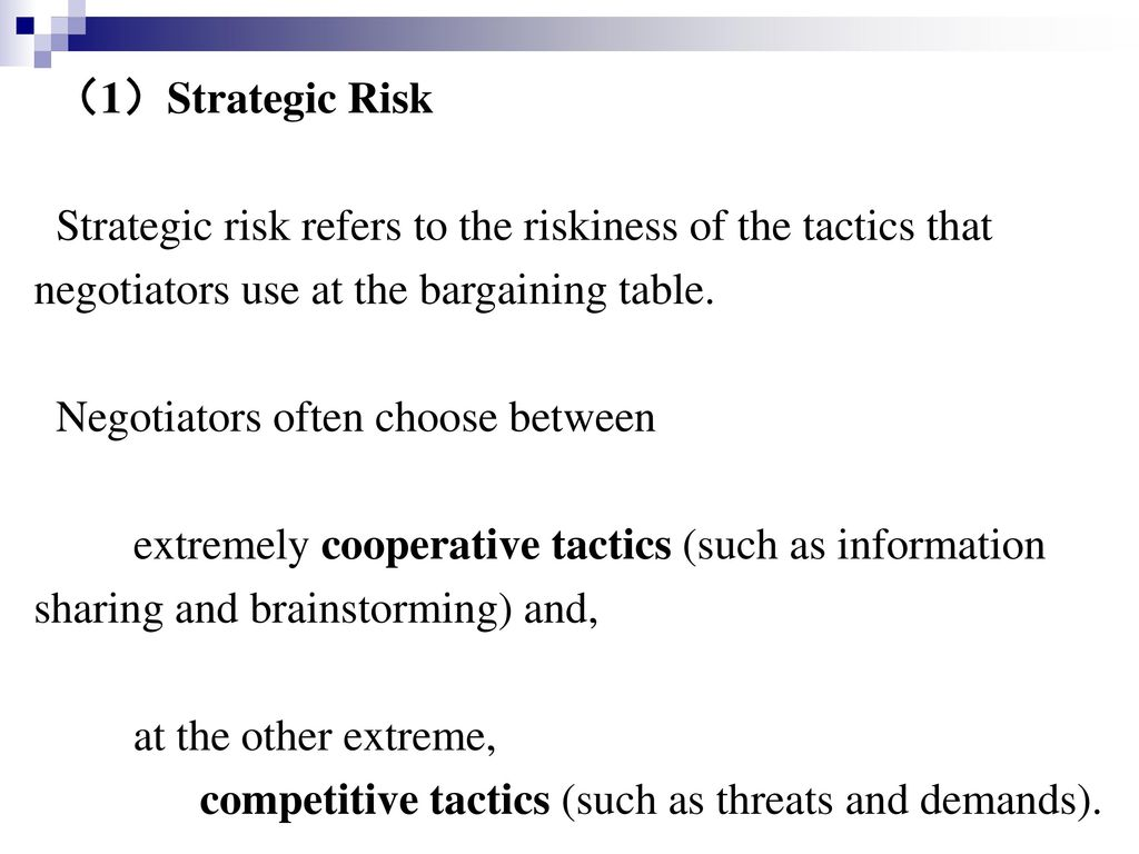 (1)Strategic Risk Strategic risk refers to the riskiness of the tactics that. negotiators use at the bargaining table.