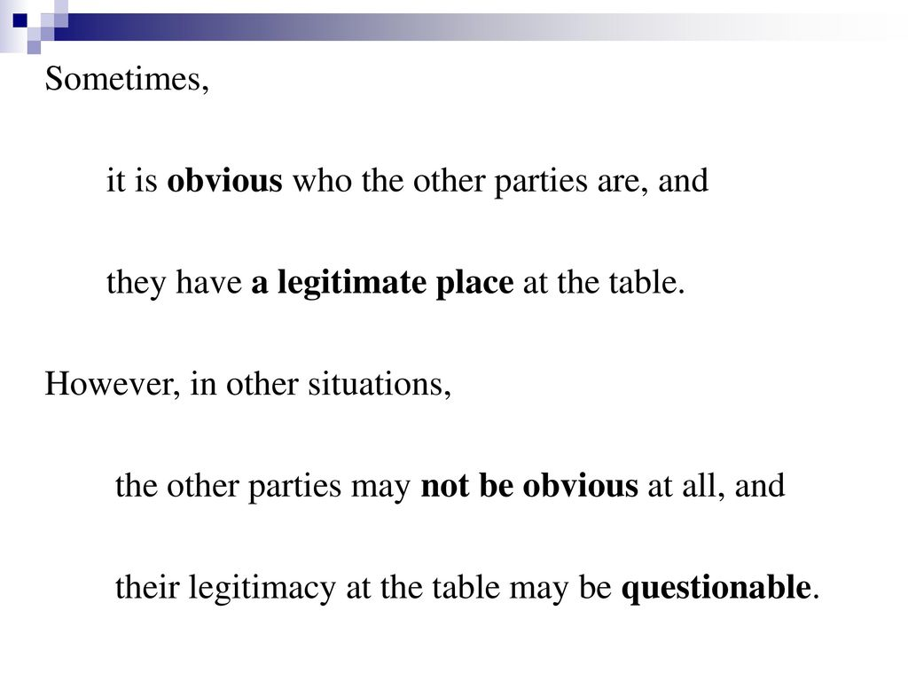 Sometimes, it is obvious who the other parties are, and. they have a legitimate place at the table.