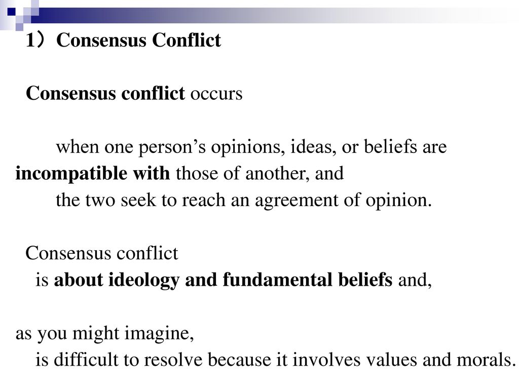 1)Consensus Conflict Consensus conflict occurs. when one person's opinions, ideas, or beliefs are.