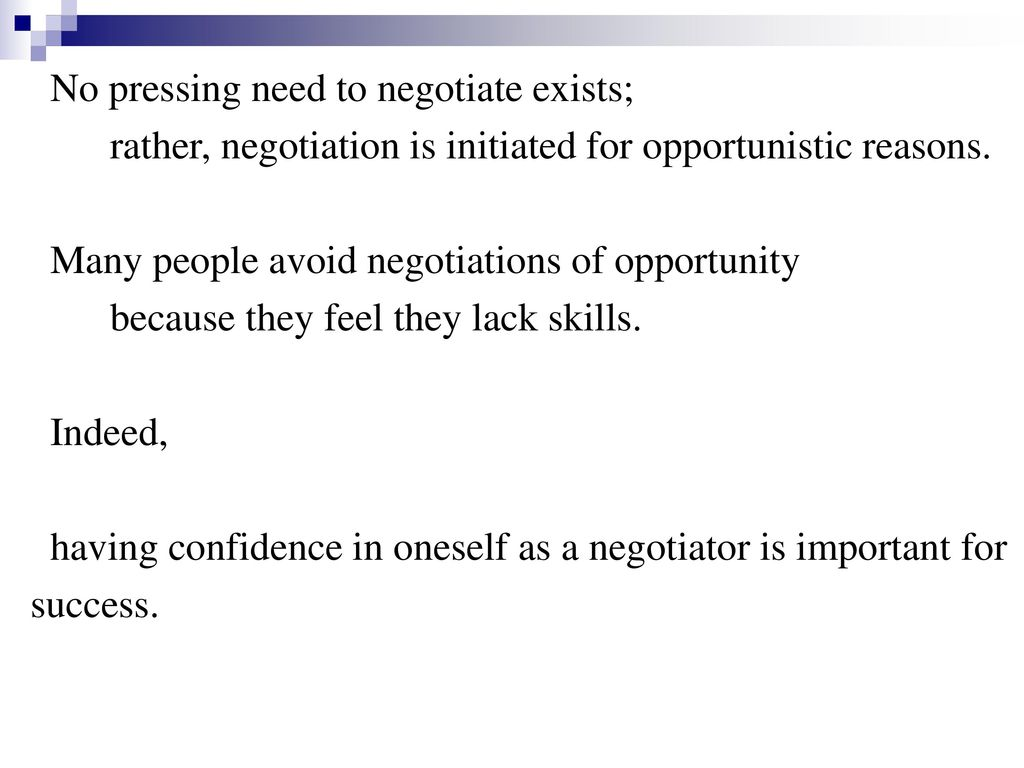 No pressing need to negotiate exists;