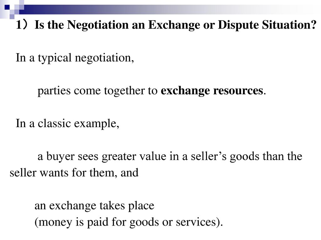 1)Is the Negotiation an Exchange or Dispute Situation