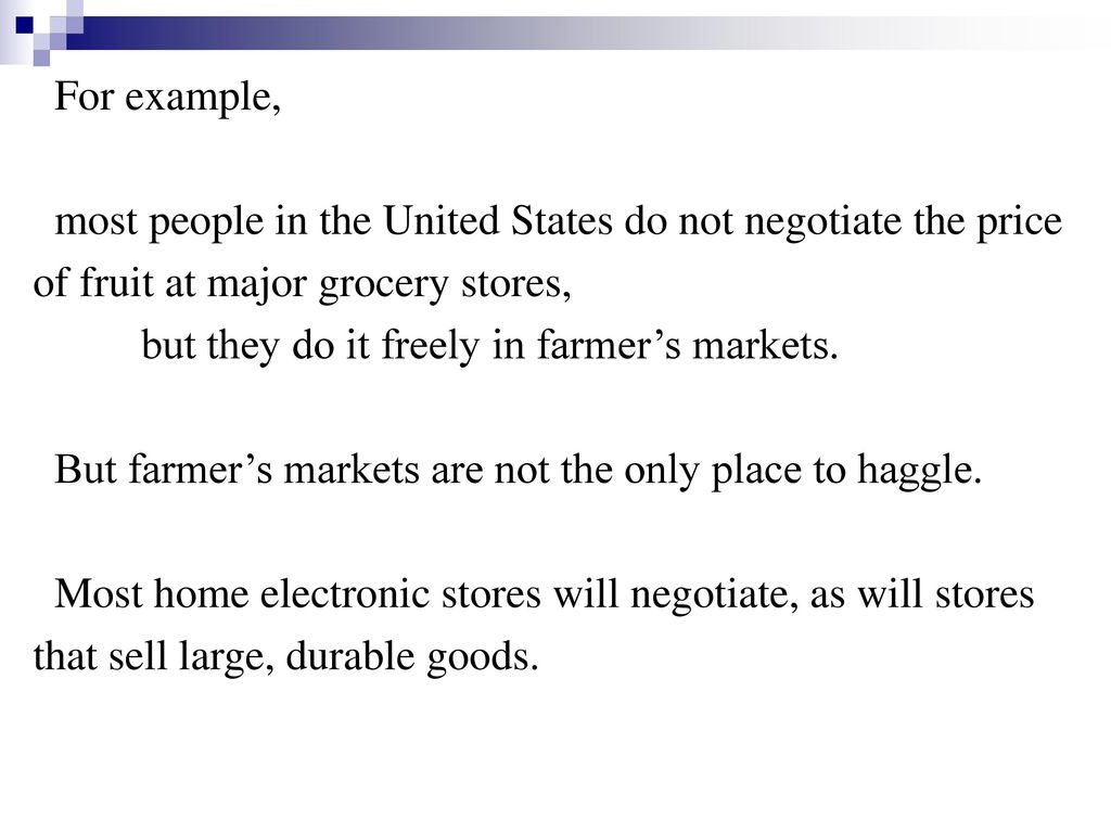 For example, most people in the United States do not negotiate the price. of fruit at major grocery stores,