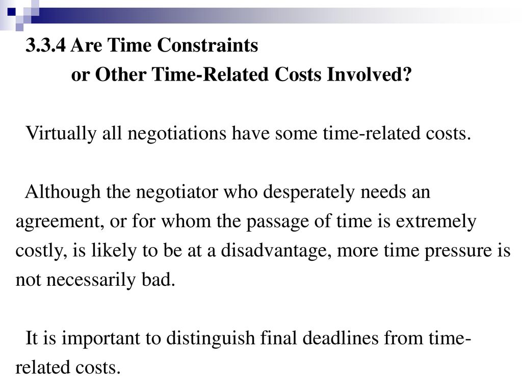 3.3.4 Are Time Constraints or Other Time-Related Costs Involved Virtually all negotiations have some time-related costs.