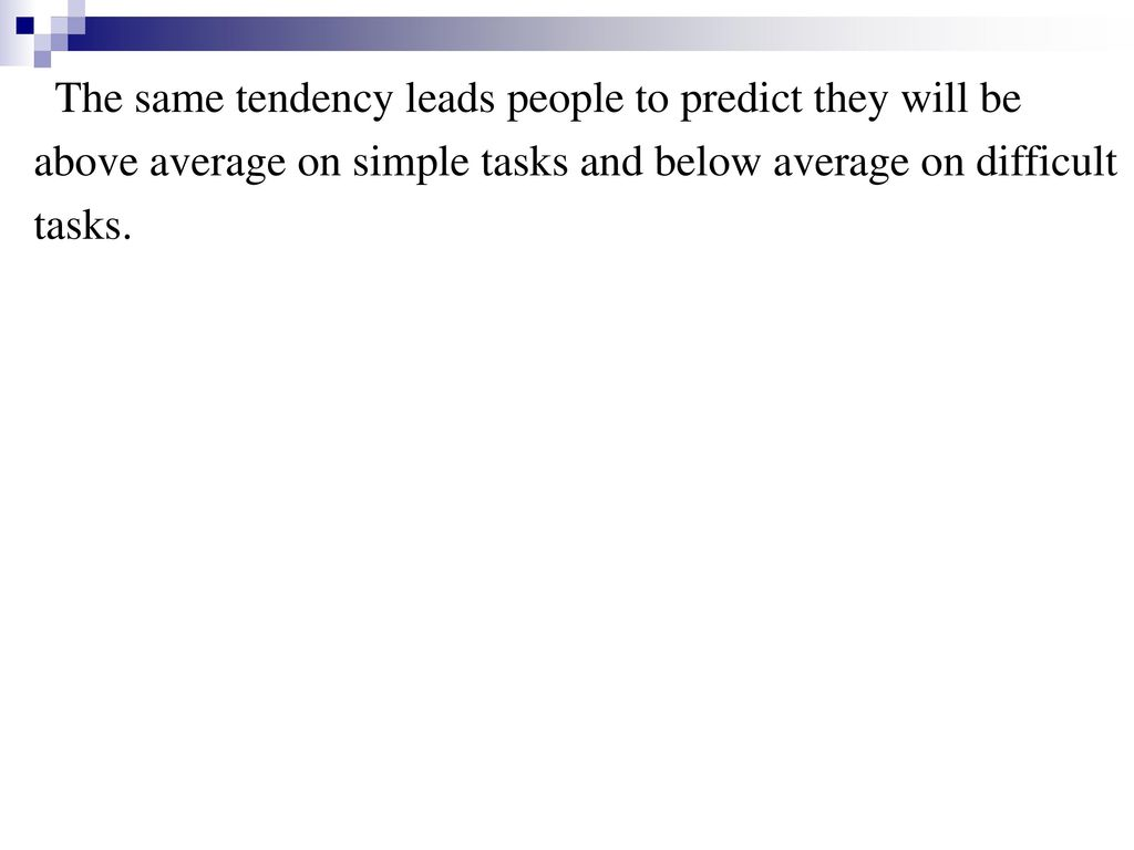 The same tendency leads people to predict they will be