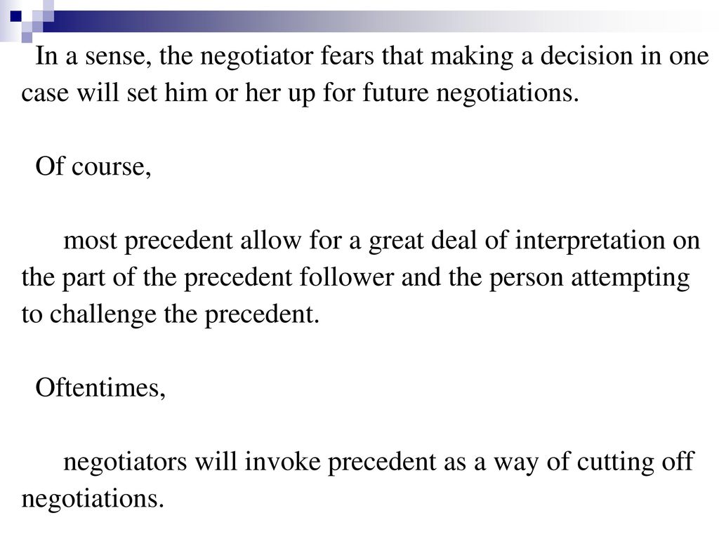 In a sense, the negotiator fears that making a decision in one