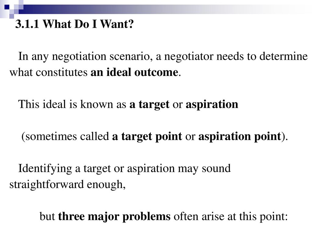 3.1.1 What Do I Want In any negotiation scenario, a negotiator needs to determine. what constitutes an ideal outcome.