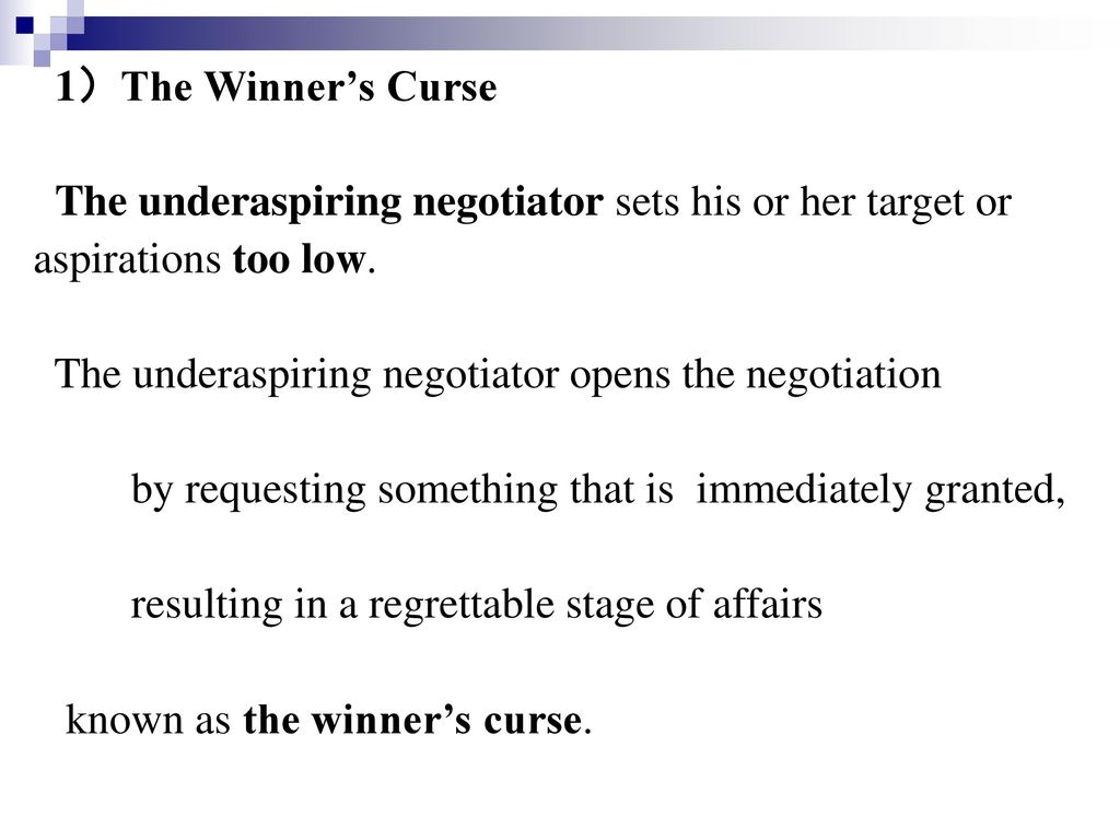 1)The Winner's Curse The underaspiring negotiator sets his or her target or. aspirations too low.