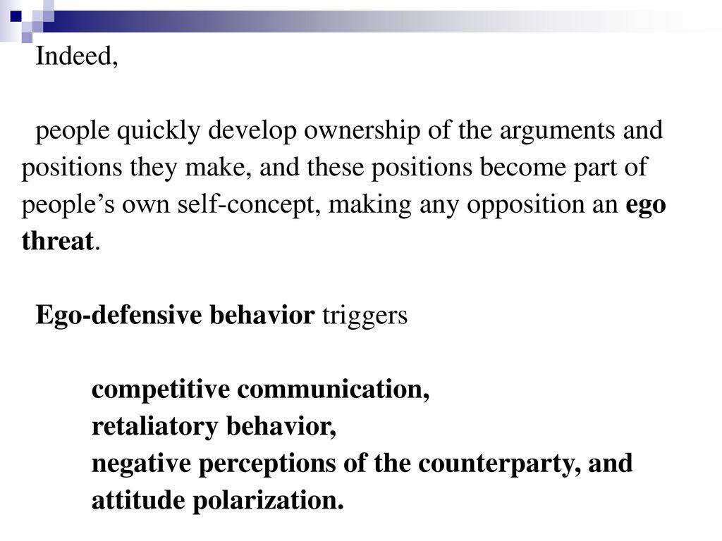 Indeed, people quickly develop ownership of the arguments and. positions they make, and these positions become part of.