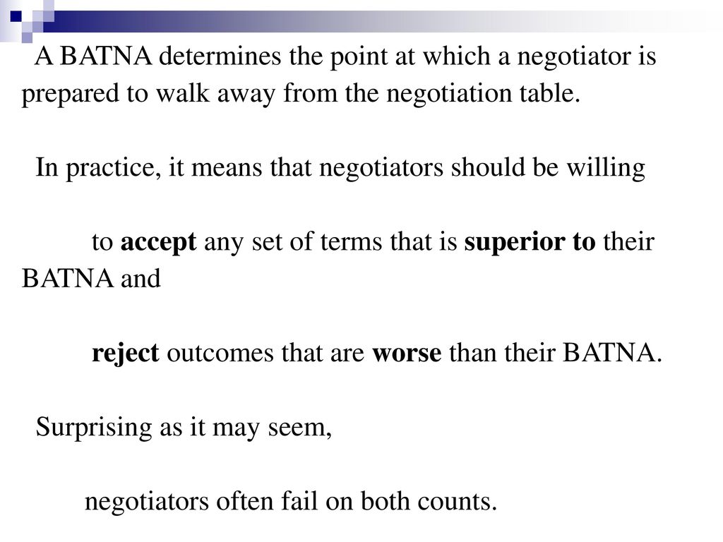 A BATNA determines the point at which a negotiator is