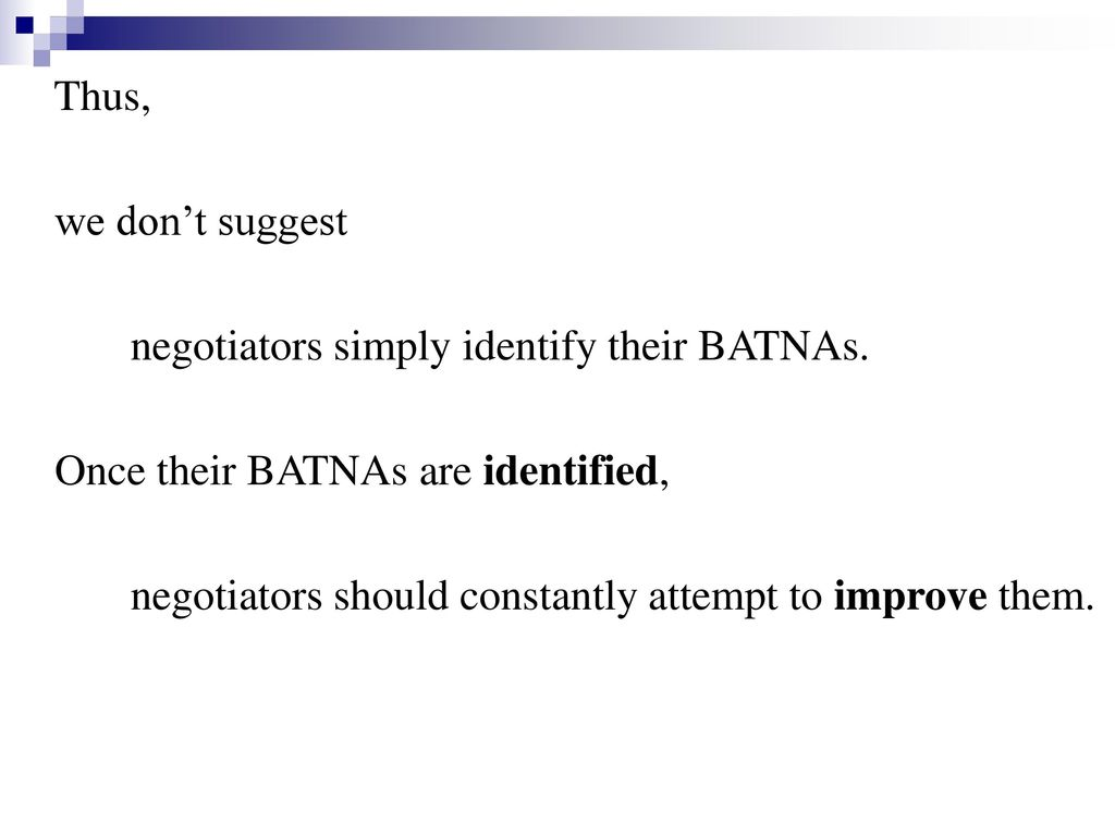 Thus, we don't suggest. negotiators simply identify their BATNAs. Once their BATNAs are identified,