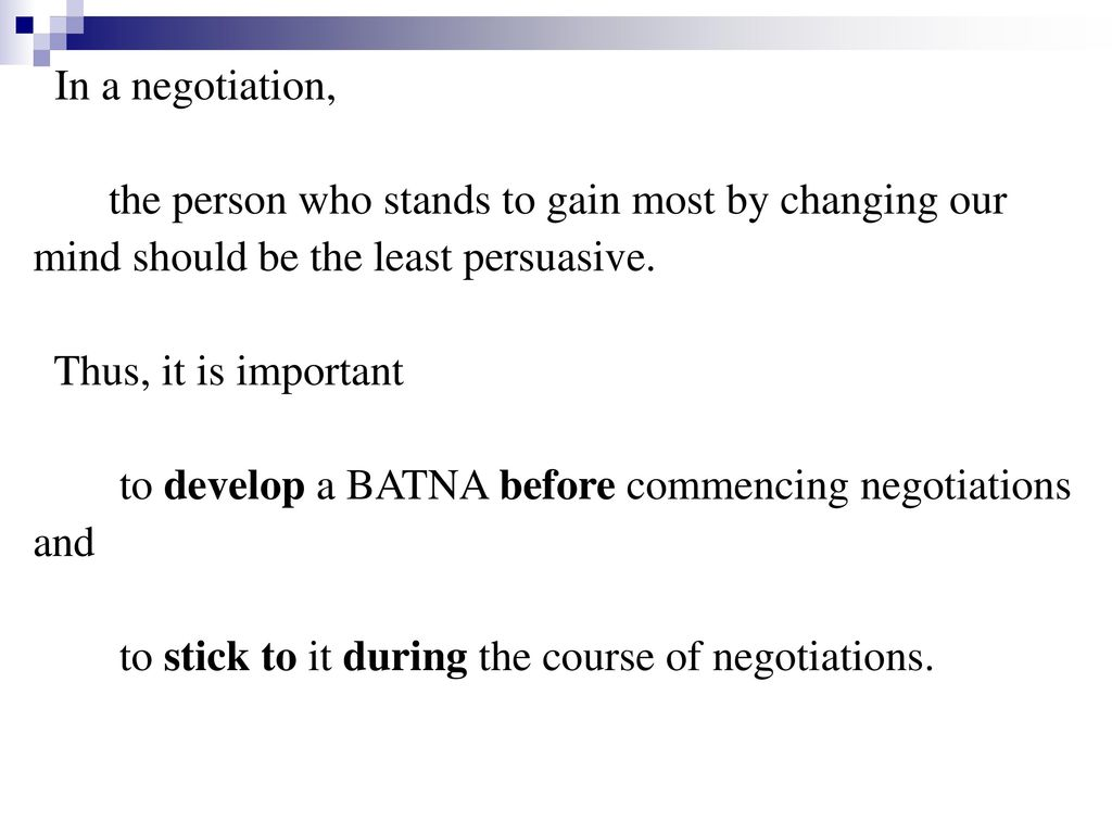In a negotiation, the person who stands to gain most by changing our. mind should be the least persuasive.