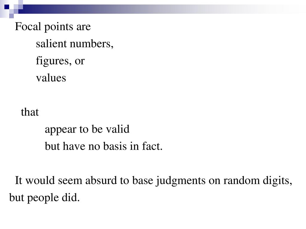 Focal points are salient numbers, figures, or. values. that. appear to be valid. but have no basis in fact.