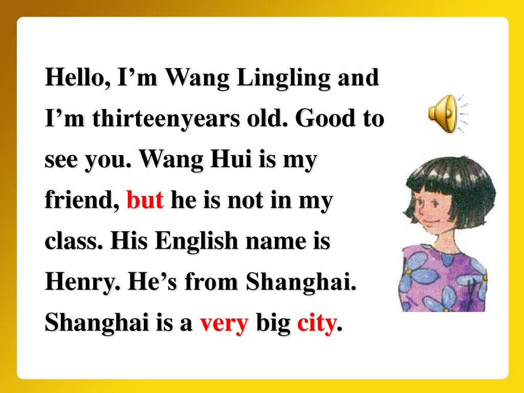 Hello, I'm Wang Lingling and I'm thirteenyears old. Good to see you