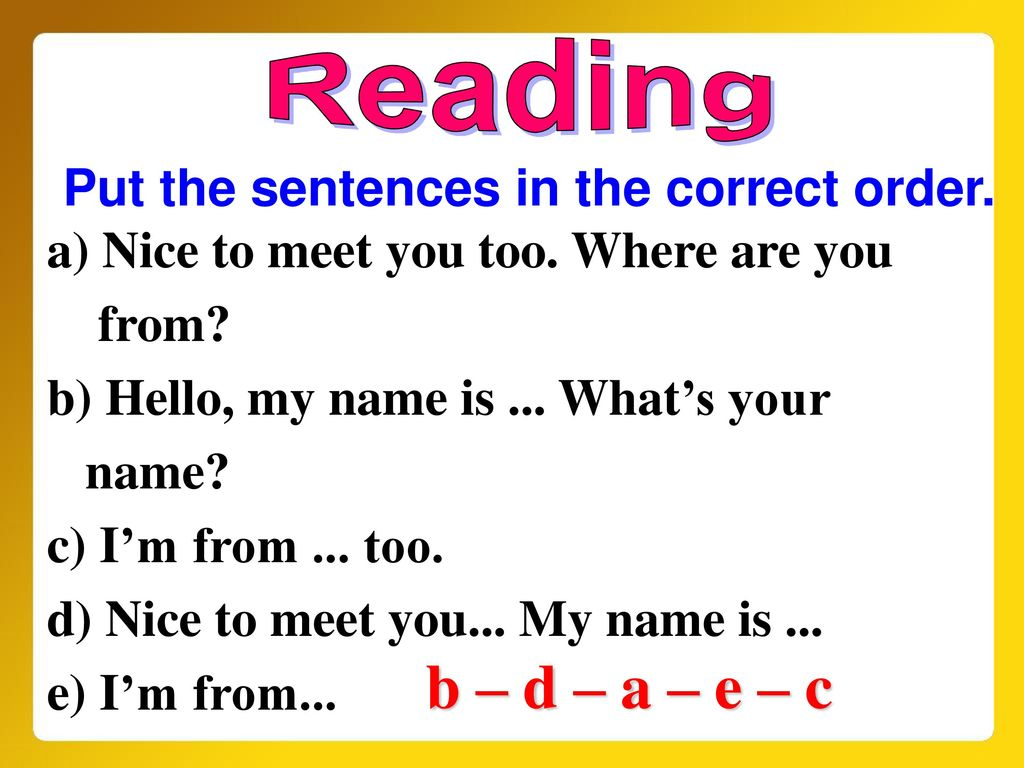 b – d – a – e – c Reading Put the sentences in the correct order.