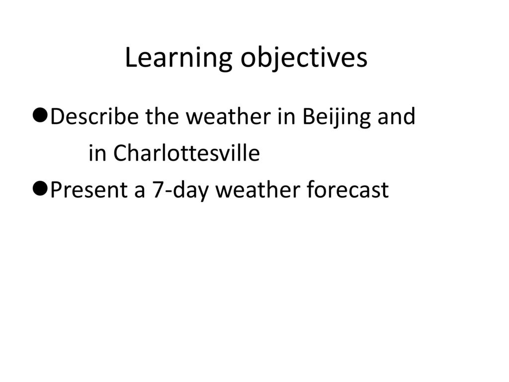 Learning objectives Describe the weather in Beijing and