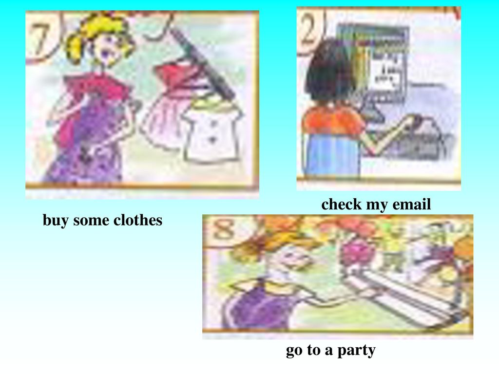 check my  buy some clothes go to a party