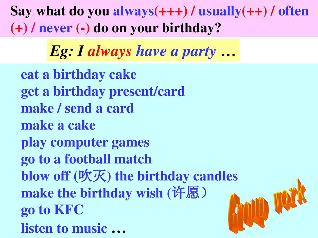 Eg: I always have a party …