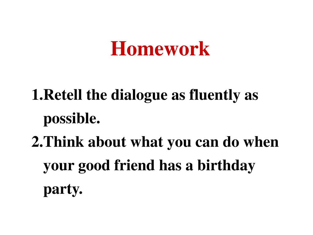 Homework Retell the dialogue as fluently as possible.
