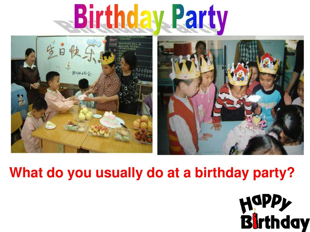 Birthday Party What do you usually do at a birthday party