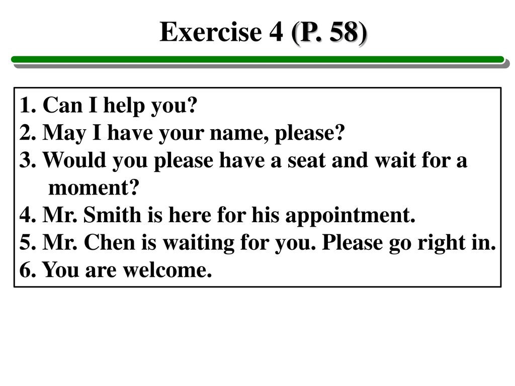Exercise 4 (P. 58) 1. Can I help you 2. May I have your name, please