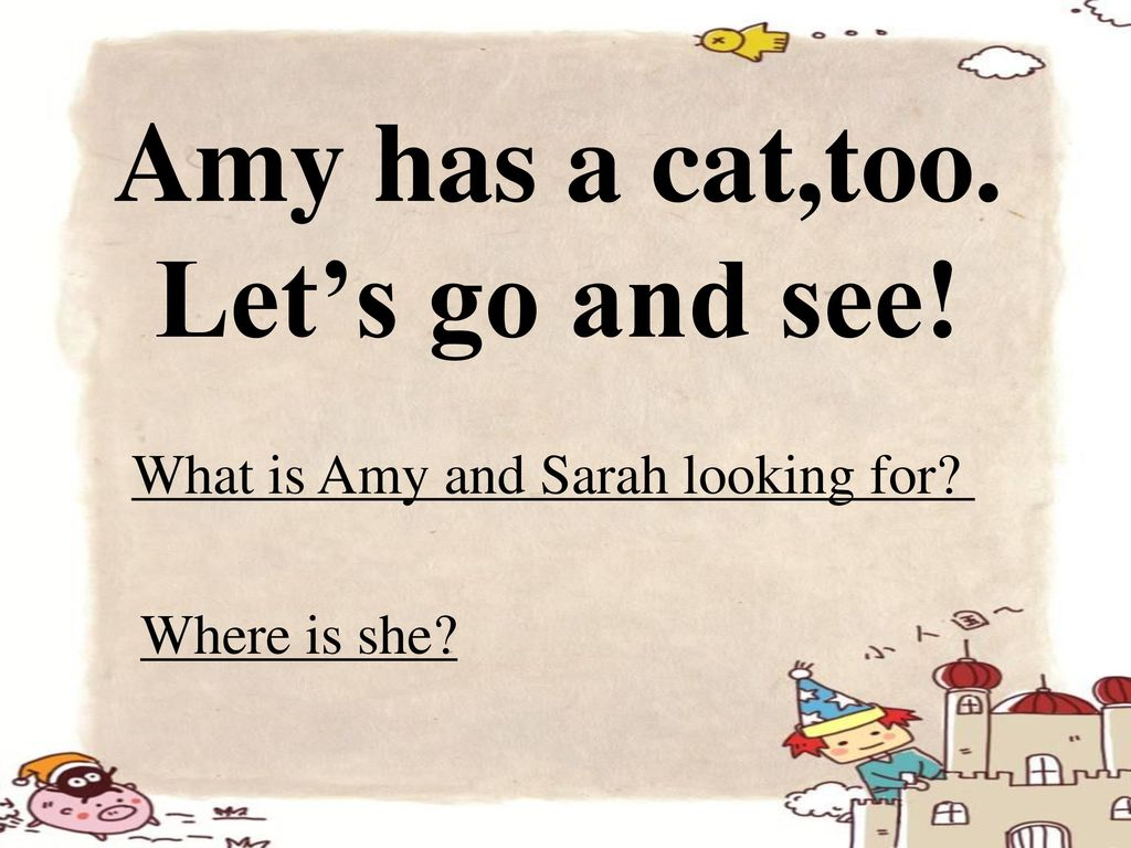 Amy has a cat,too. Let's go and see!