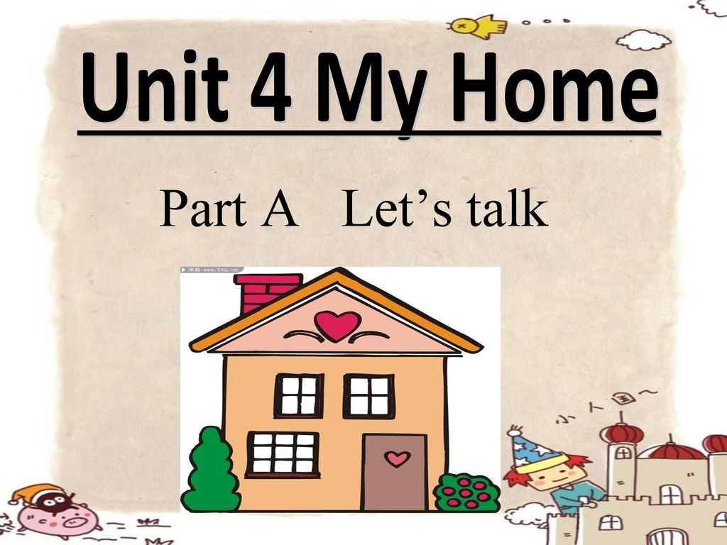 Unit 4 My Home Part A Let's talk