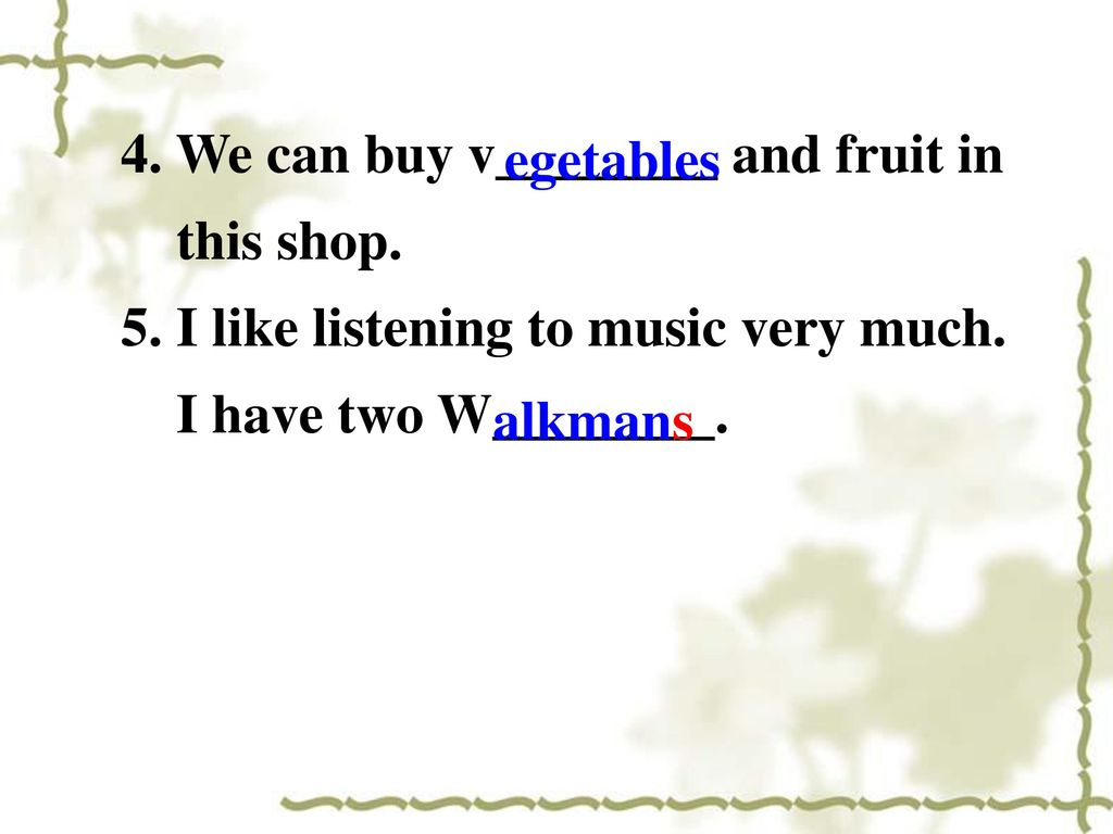 4. We can buy v________ and fruit in this shop.