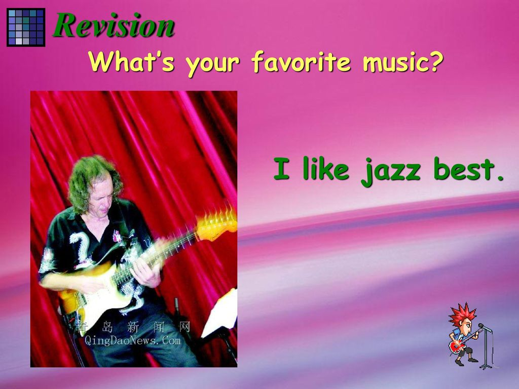 Revision What's your favorite music I like jazz best.