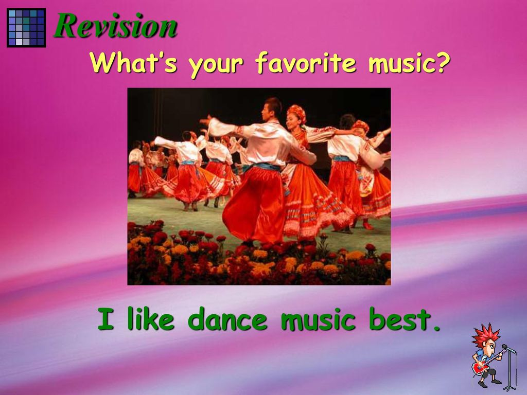 Revision What's your favorite music I like dance music best.
