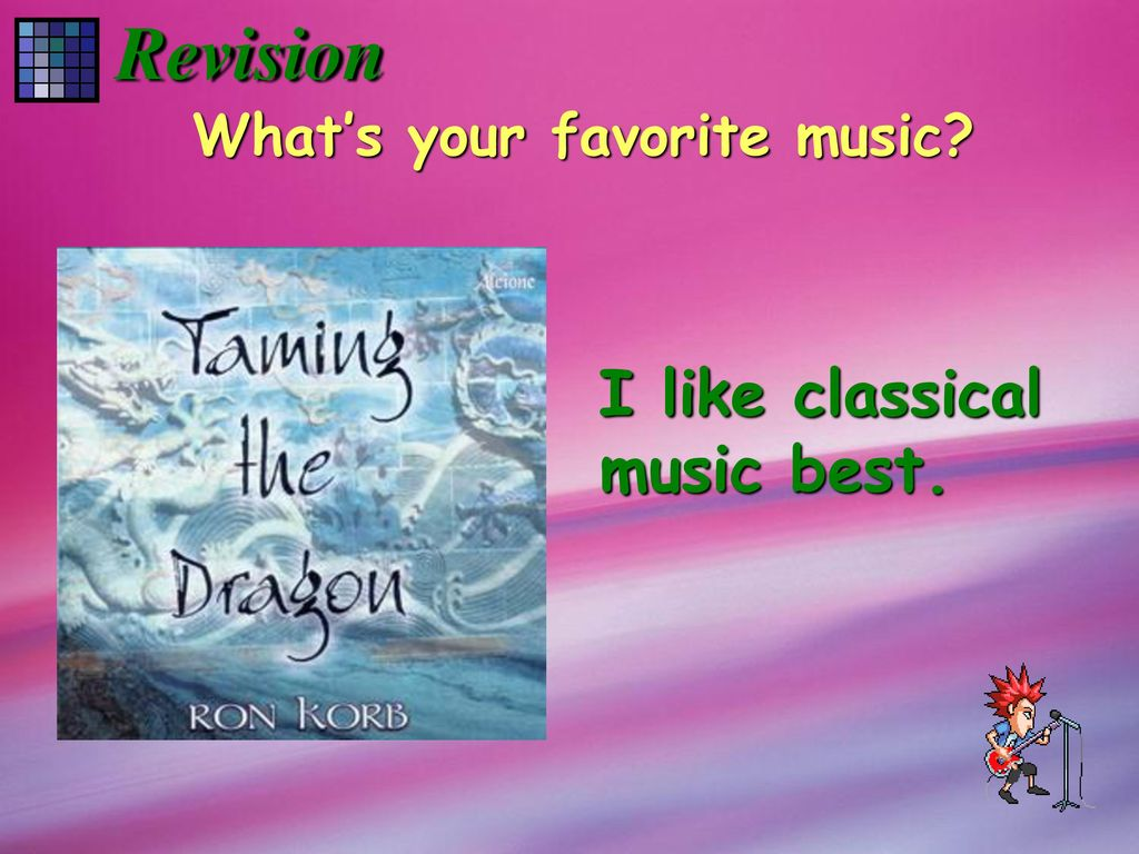 Revision What's your favorite music I like classical music best.