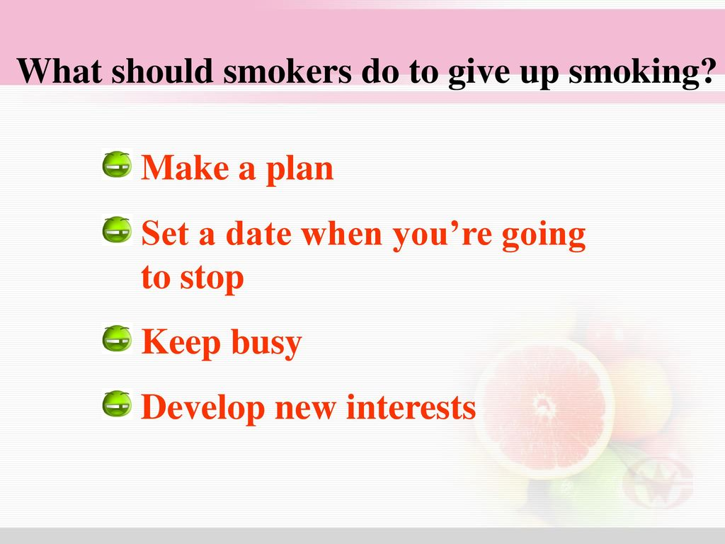 What should smokers do to give up smoking