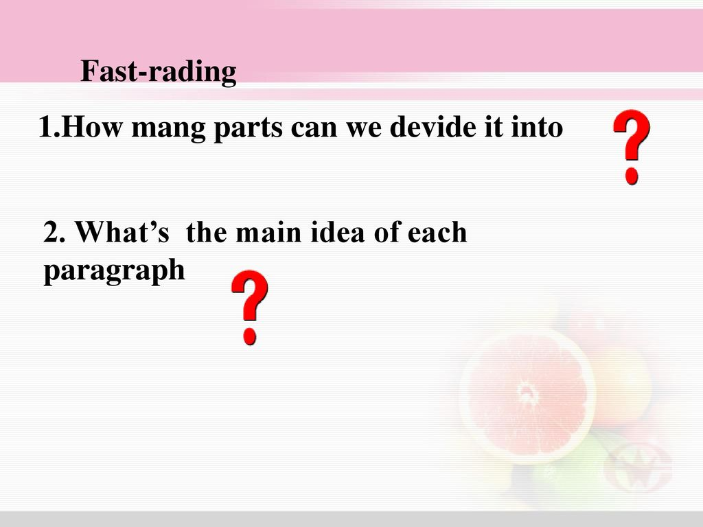 Fast-rading 1.How mang parts can we devide it into 2. What's the main idea of each paragraph